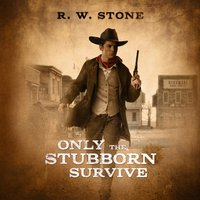 Only the Stubborn Survive - R. W. Stone - audiobook