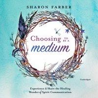 Choosing to Be a Medium - Sharon Farber - audiobook
