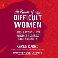 In Praise of Difficult Women - Karen Karbo - audiobook