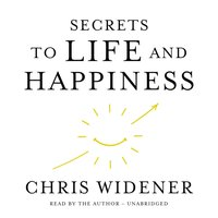 Secrets to Life and Happiness - Chris Widener - audiobook
