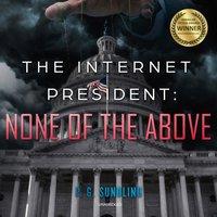 Internet President: None of the Above - P. G. Sundling - audiobook