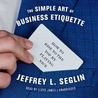 Simple Art of Business Etiquette - Jeffrey L. Seglin - audiobook