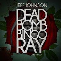 Deadbomb Bingo Ray - Jeff Johnson - audiobook
