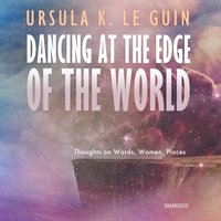 Dancing at the Edge of the World - Ursula K. Le Guin - audiobook