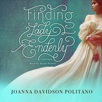 Finding Lady Enderly - Joanna Davidson Politano - audiobook