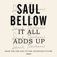 It All Adds Up - Saul Bellow - audiobook
