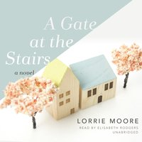 Gate at the Stairs - Lorrie Moore - audiobook