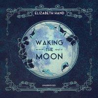 Waking the Moon - Elizabeth Hand - audiobook