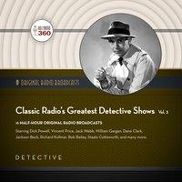 Classic Radio's Greatest Detective Shows, Vol. 3 - Black Eye Entertainment - audiobook