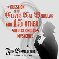 Question of the Clever Cat Burglar, and 15 Other Sherlock Holmes Mysteries - Joe Bevilacqua - audiobook