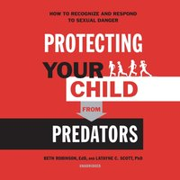 Protecting Your Child from Predators - Beth Robinson - audiobook