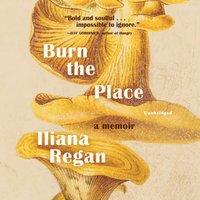 Burn the Place - Iliana Regan - audiobook