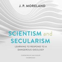 Scientism and Secularism - J. P. Moreland - audiobook