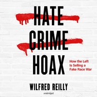 Hate Crime Hoax - Wilfred Reilly - audiobook