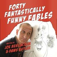 Forty Fantastically Funny Fables - Joe Bevilacqua - audiobook