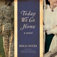 Today We Go Home - Kelli Estes - audiobook