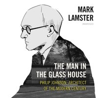 Man in the Glass House - Mark Lamster - audiobook