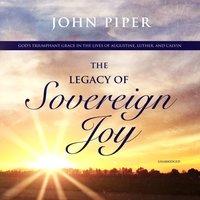 Legacy of Sovereign Joy - John Piper - audiobook