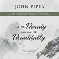 Seeing Beauty and Saying Beautifully - John Piper - audiobook