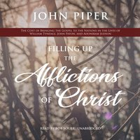 Filling Up the Afflictions of Christ - John Piper - audiobook