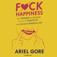 F*ck Happiness - Ariel Gore - audiobook