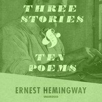 Three Stories and Ten Poems - Ernest Hemingway - audiobook