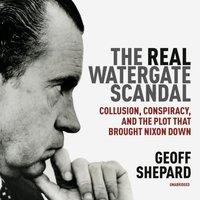 Real Watergate Scandal - Geoff Shepard - audiobook