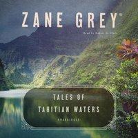 Tales of Tahitian Waters - Zane Grey - audiobook