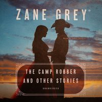 Camp Robber, and Other Stories - Zane Grey - audiobook