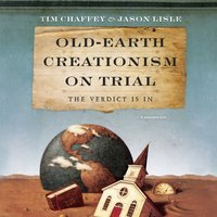 Old-Earth Creationism on Trial - Tim Chaffey - audiobook