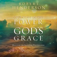 Operating in the Power of God's Grace - Robert Henderson - audiobook