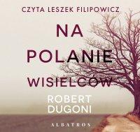 Na polanie wisielców - Robert Dugoni - audiobook