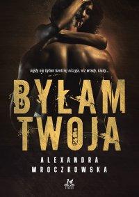 Byłam Twoja - Alexandra Mroczkowska - ebook