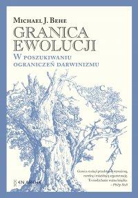 Granica ewolucji. W poszukiwaniu ograniczeń darwinizmu - Michael J. Behe - ebook