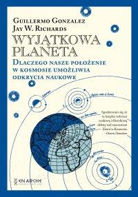 Wyjątkowa planeta. Dlaczego nasze położenie w Kosmosie umożliwia odkrycia naukowe - Guillermo Gonzalez - ebook
