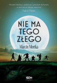 Nie ma tego Złego - Marcin Mortka - ebook