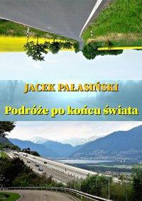 Podróże po końcu świata - Jacek Pałasiński - ebook