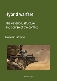 Hybrid warfare. The essence, structure and course of the conflict - Sławomir Turkowski - ebook