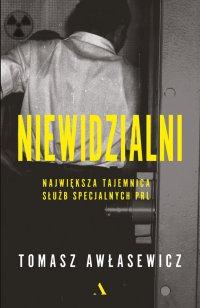 Niewidzialni. Największa tajemnica służb specjalnych PRL - Tomasz Awłasewicz - ebook