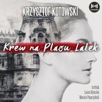 Krew na Placu Lalek - Krzysztof Kotowski - audiobook