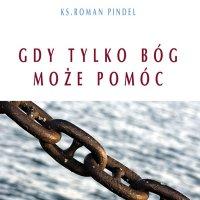 Gdy tylko Bóg może pomóc - ks. bp Roman Pindel - audiobook