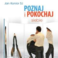 Poznaj i pokochaj siebie - Jan Konior SJ - audiobook