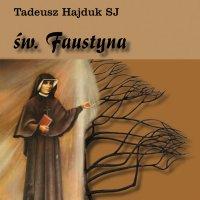 Święta Faustyna nauczycielką życia duchowego - Tadeusz Hajduk SJ - audiobook