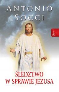Śledztwo w sprawie Jezusa - Antonio Socci - ebook