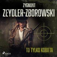 To tylko kobieta - Zygmunt Zeydler-Zborowski - audiobook