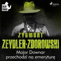 Major Downar przechodzi na emeryturę - Zygmunt Zeydler-Zborowski - audiobook