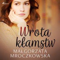 Wrota kłamstw - Małgorzata Mroczkowska - audiobook