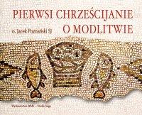 Pierwsi chrześcijanie o modlitwie - Jacek Poznański SJ - audiobook