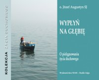 Wypłyń na głębię - Józef Augustyn SJ - audiobook