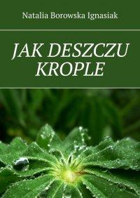 Jakdeszczu krople - Natalia Borowska Ignasiak - ebook